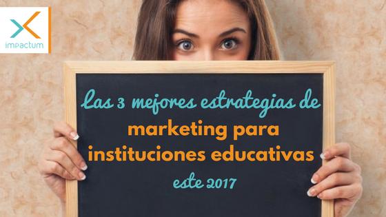 las 3 mejores estrategias de marketing para instituciones educativas 2017