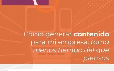 Cómo generar contenido para mi empresa *PISTA: toma menos tiempo del que piensas*