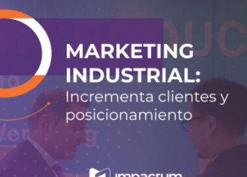 Marketing Industrial: Incrementa clientes y posicionamiento